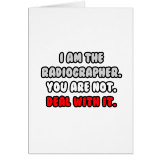 Deal With It ... Funny Radiographer Greeting Card