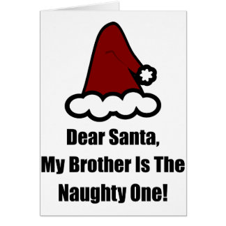 Dear Santa, My Brother Is The Naughty One Greeting Card