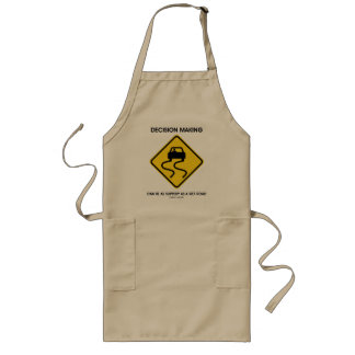 Decision Making Can Be As Slippery As A Wet Road Long Apron