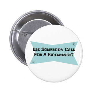Did Somebody Call For A Biochemist 6 Cm Round Badge