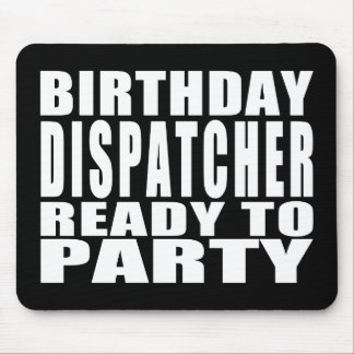 Dispatchers : Birthday Dispatcher Ready to Party Mouse Pad