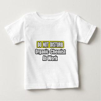 Do Not Disturb...Organic Chemist At Work T Shirts