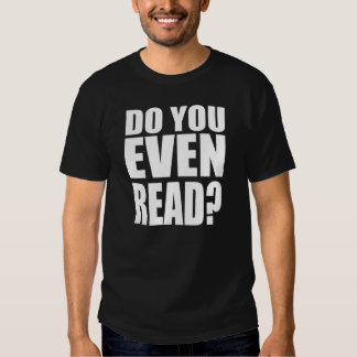 Do You Even Read? T Shirts