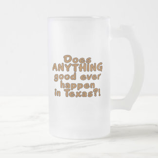 Does ANYTHING good ever happen in Texas?! Frosted Glass Mug