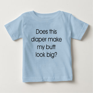 Does this Diaper Make My Butt Look Big Tee Shirt