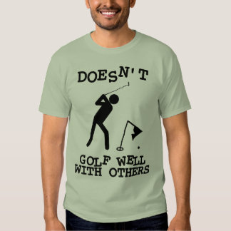 Doesn't Golf Well With Others T-shirts