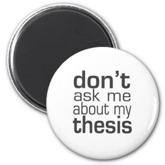 Don't ask me About my thesis 6 Cm Round Magnet