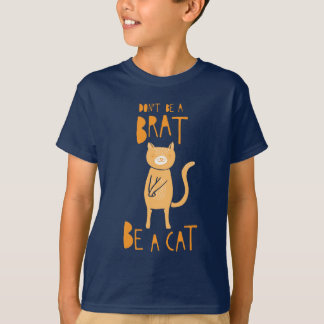 Don't be a brat, be a cat t shirts