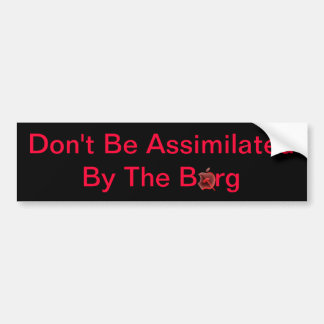 Don't Be Assimilated Bumper Sticker