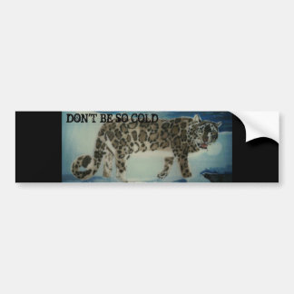DON'T BE SO COLD BUMBER STICKER BUMPER STICKER