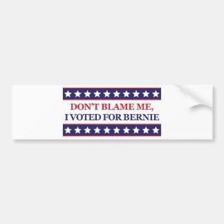 Don't blame me I voted for Bernie Bumper Sticker