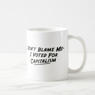 Don't Blame Me-I Voted for Capitalism Basic White Mug