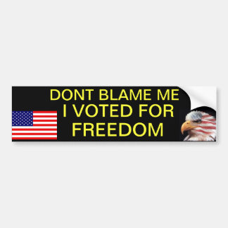 Dont blame me, I voted for freedom Bumper Sticker