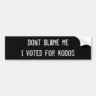 Dont blame me I voted for kodos Bumper Sticker