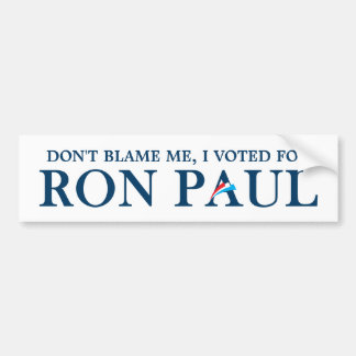 Don't blame me, I voted for Ron Paul Bumper Sticker