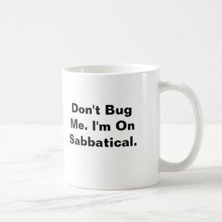 Don't Bug Me. I'm On Sabbatical. Basic White Mug
