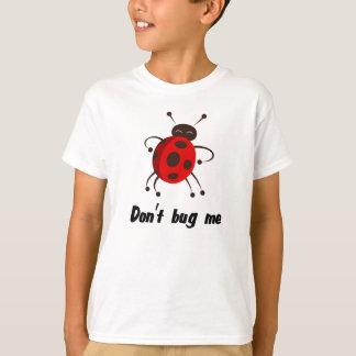 dont bug me t-shirt