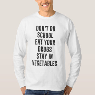 Don't Do School Eat Your Drugs Stay In Vegetables T Shirts