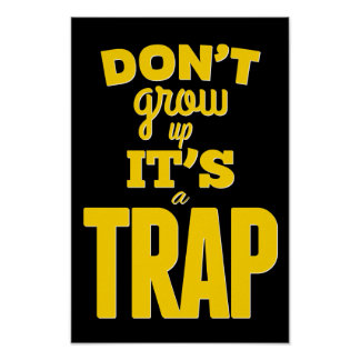 Don't grow up it's a trap! Inspirational Poster