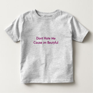 Dont Hate Me Cause im Beutyful Tshirts