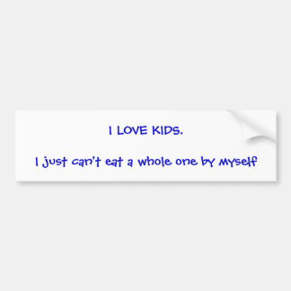 Don't like kids? This is for you! Bumper Sticker