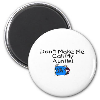 Don't Make Me Call My Auntie 6 Cm Round Magnet