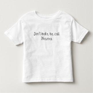 Dont make me call Nana Toddler T-Shirt