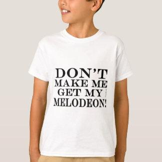 Dont Make Me Get My Melodeon Shirt