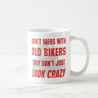 Don't Mess With Old Bikers They Don't Just Look Cr Basic White Mug