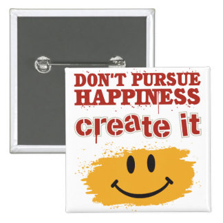 Don't Pursue Happiness, Create it 15 Cm Square Badge