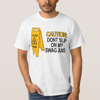 Dont slip on my swag juice t-shirt