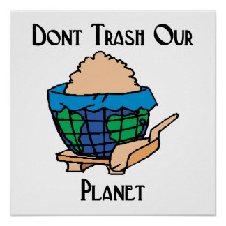 Don't trash our planet poster