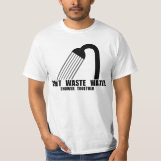 Don't Waste Water Tshirt