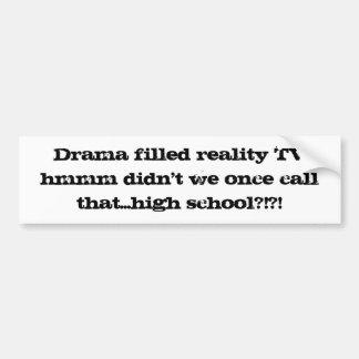 Drama filled reality TV. Bumper Sticker