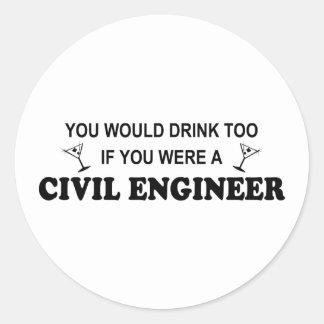 Drink Too - Civil Engineer Round Sticker