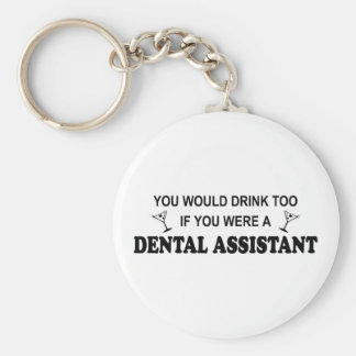 Drink Too - Dental Assistant Basic Round Button Key Ring