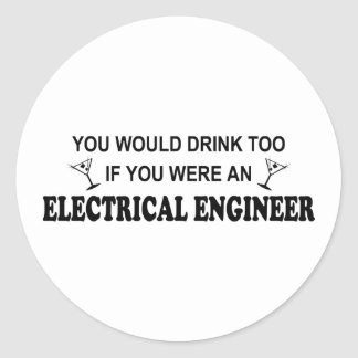 Drink Too - Electrical Engineer Round Sticker