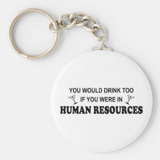 Drink Too - Human Resources Basic Round Button Key Ring