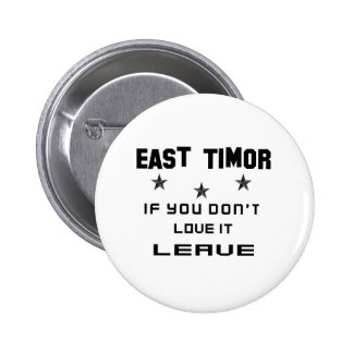 East Timor If you don't love it, Leave 6 Cm Round Badge