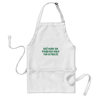 EAT NOW OR FOREVER HOLD YOUR PEACE STANDARD APRON