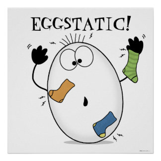 Eggstatic-Ecstatic Egg Poster