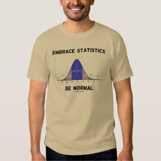 Embrace Statistics Be Normal (Bell Curve) T-shirts