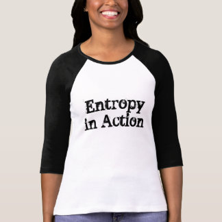 Entropy in Action T-shirts