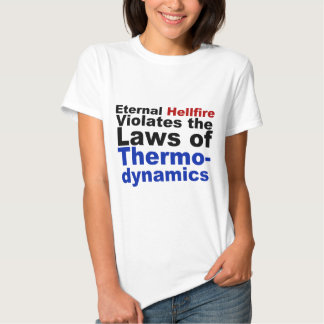 Eternal Hellfire Violates Thermodynamics Tee Shirts