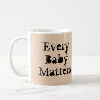 Every Baby Matters Mug by RoseWrites