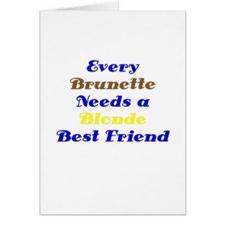Every Brunette Needs a Blonde Best Friend Greeting Card