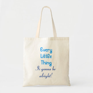 Every Little Thing Is Gonna Be Alright Budget Tote Bag