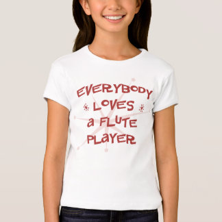 Everybody Loves A Flute Player T Shirt