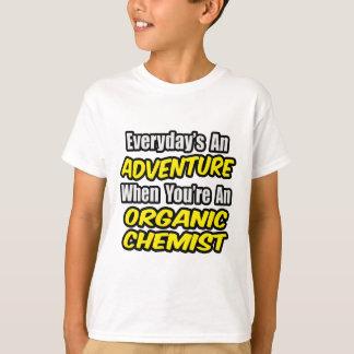Everyday's An Adventure...Organic Chemist Tee Shirts