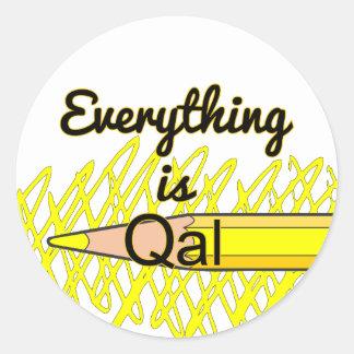 Everything is Qal Round Sticker